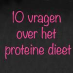 10 vragen en antwoorden over het proteïne dieet